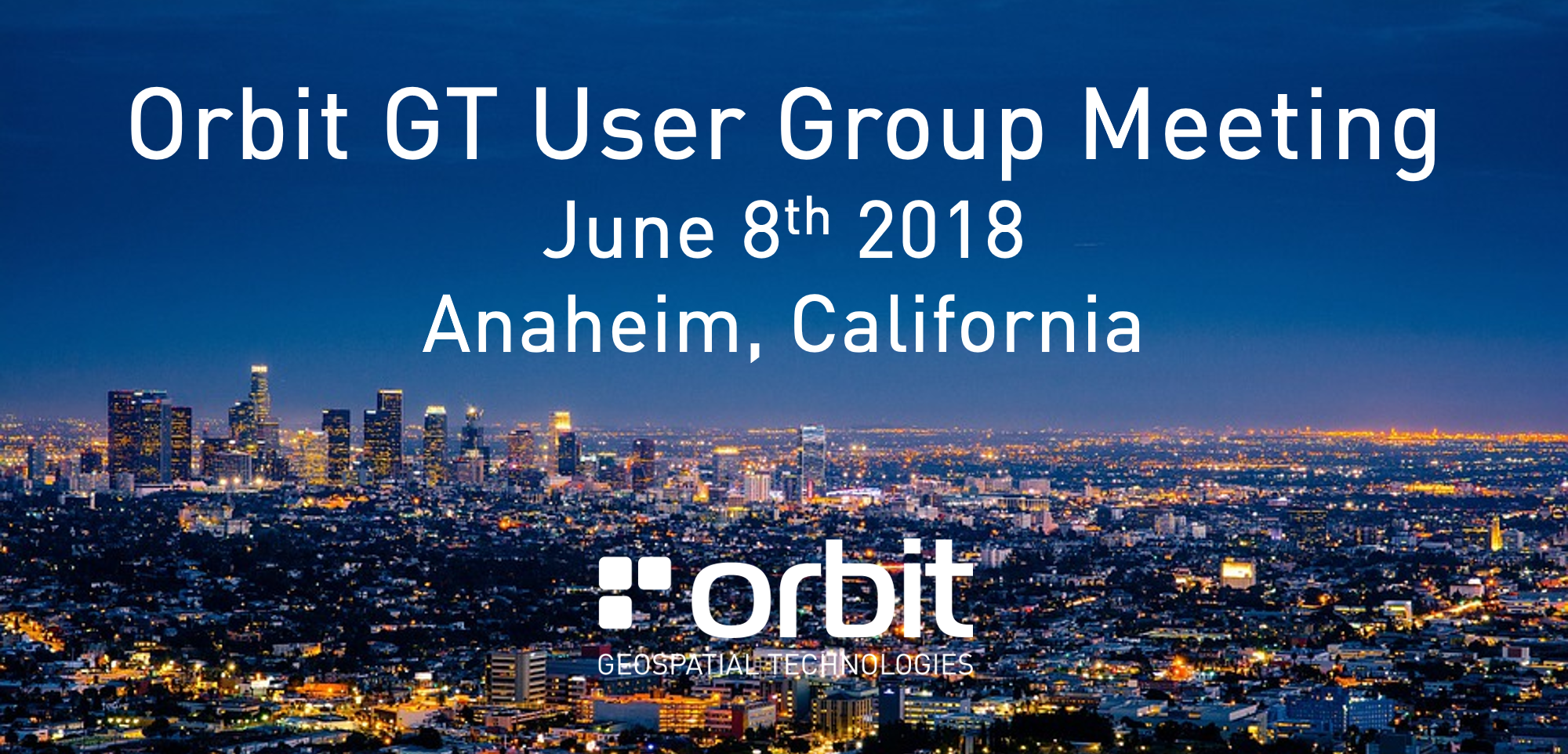 Orbit GT Orbit GT User Group Meeting, Anaheim, CA, USA